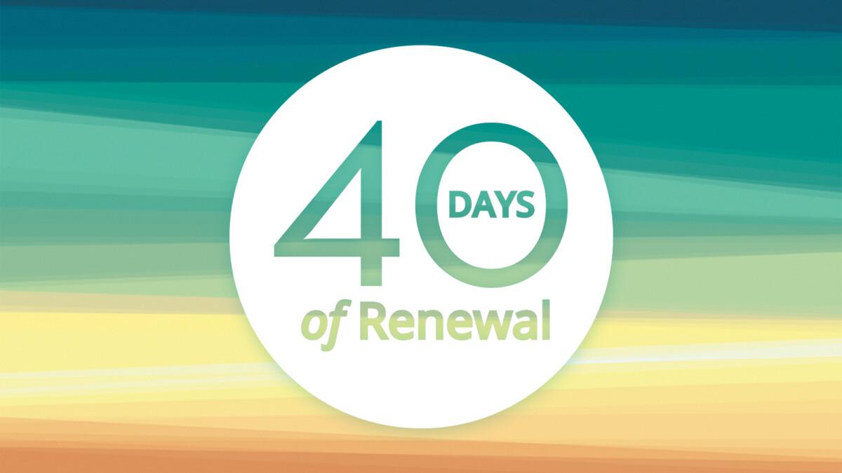 40 Days of Renewal